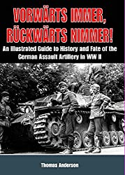 Vorwärts Immer, Rückwärts Nimmer: An Illustrated Guide to the History and Fate of German Sturmartillerie in WW II