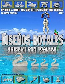 Diseños Royales: Origami con toallas de baño de [García González, Marco Leonel]