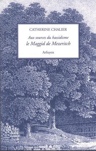 Le Maggid de Mezeritch : Aux sources du hassidisme par Catherine Chalier