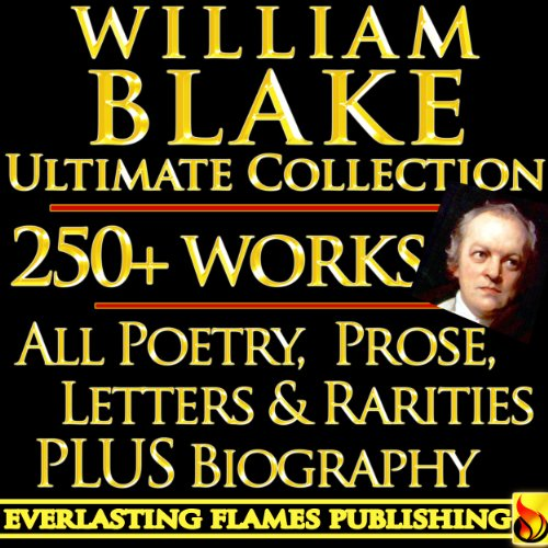 WILLIAM BLAKE COMPLETE WORKS ULTIMATE COLLECTION 250+ WORKS All Poetry, Poems, Prose, Annotations, Letters, Rarities PLUS Biography (English Edition)
