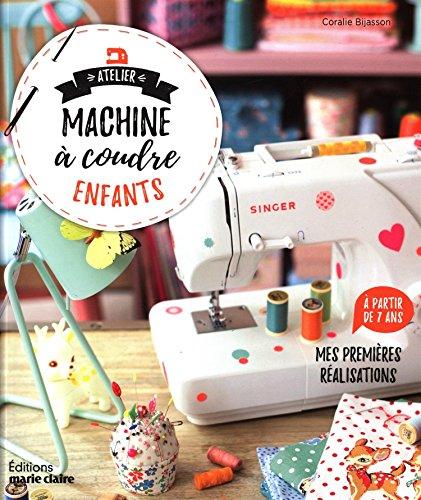 Atelier machine à coudre enfants - Mes premières réalisations à partir de 7 ans par Coralie Bijasson