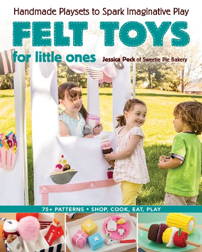 Felt Toys for Little Ones: Handmade Playsets to Spark Imaginative Play (English Edition)
