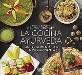 La Cocina Ayurveda: Que El Alimento Sea Tu Medicamento