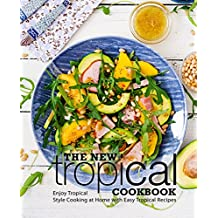 The New Tropical Cookbook: Enjoy Tropical Cooking at Home with Easy Caribbean Recipes (English Edition)