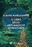 Il libro delle arti magiche divinatorie (Corso di magia pratica Vol. 8)