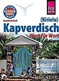 Reise Know-How Sprachführer Kapverdisch (Kiriolu) Kauderwelsch-Band 212