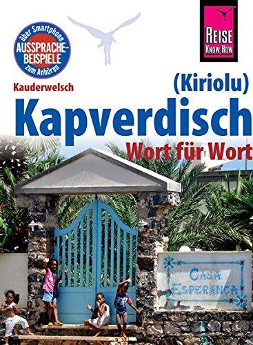 Reise Know-How Sprachführer Kapverdisch (Kiriolu) - Wort für Wort: Kauderwelsch-Band 212