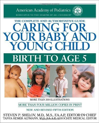 Caring for Your Baby and Young Child, 5th Edition: Birth to Age 5 by American Academy Of Pediatrics (2009) Paperback