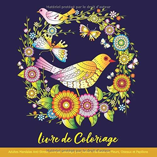 Livre de Coloriage Adultes Mandalas Anti-Stress: Livre de Coloriage pour Adulte: Mandalas de Fleurs, Oiseaux et Papillons par  Club de Livre de Coloriage pour Adulte
