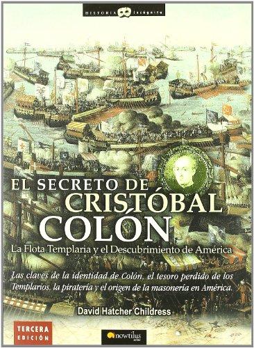 El secreto de Cristóbal Colón: Las claves de la identidad de Colón, el tesoro perdido de los Templarios, la piratería y el origen de la masonería en América (Historia Incógnita)