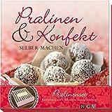 Pralinen & Konfekt selber machen: Pralinenset: Rezeptbuch und 6 dekorative Geschenkboxen