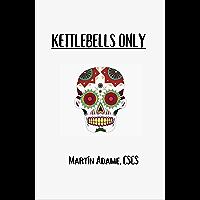KETTLEBELLS ONLY: VOL.1 (English Edition)