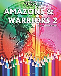 Amazons And Warriors 2: Adult Coloring Book: Volume 2 (Coloring To Relax The Mind)