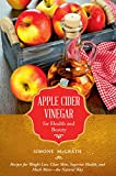 Apple Cider Vinegar for Health and Beauty: Recipes for Weight Loss, Clear Skin, Superior Health, and Much More—the Natural Way
