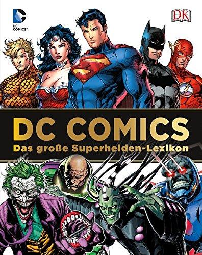 DC Comics Das große Superhelden-Lexikon: Über 200 Helden und Schurken (Kinder Comics Dc)