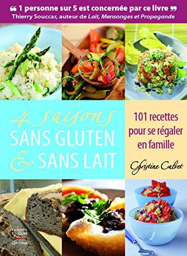 4 saisons sans gluten & sans lait. 101 recettes pour se régaler en famille: Apprenez à cuisiner sans gluten et sans lait pour la santé et le plaisir (RECETTES SAN.) par Christine Calvet