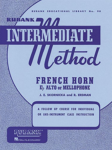 Rubank Intermediate Method: French Horn in E Flat Alto or Mellophone (Rubank Educational Library, Band 90)