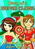 Diary of a SUPER CLONE - Book 3: Teamwork: Books for Kids 9-12 (A very funny book for boys and girls)