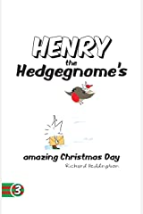 Henry the Hedgegnome's amazing Christmas Day: Volume 3 Paperback