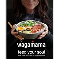 wagamama Feed Your Soul: Fresh + simple…