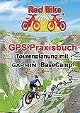 GPS Praxisbuch - Tourenplanung mit Garmin BaseCamp: Professionelle Tourenplanung für jedermann (GPS Praxisbuch-Reihe von Red Bike) -