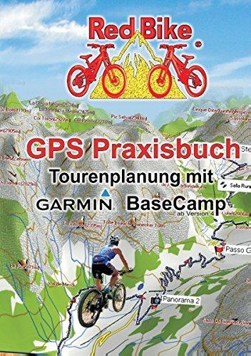 GPS Praxisbuch - Tourenplanung mit Garmin BaseCamp: Professionelle Tourenplanung für jedermann (GPS Praxisbuch-Reihe von Red Bike) (Garmin Gps-bikes)