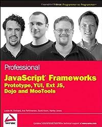Professional JavaScript Frameworks: Prototype,YUI, ExtJS, Dojo and MooTools