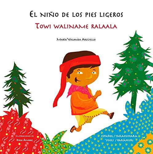 El niño de los pies ligeros / Towi waliname ralaala (Bilingües)
