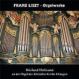 Franz Liszt - Orgelwerke -