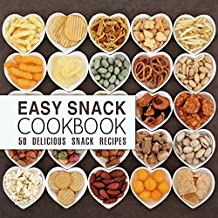 Easy Snack Cookbook: 50 Delicious Snack Recipes (English Edition)