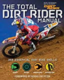 The Total Dirt Rider Manual (Dirt Rider): 358 Essential Dirt Bike Skills by Pete Peterson (2015-09-01)