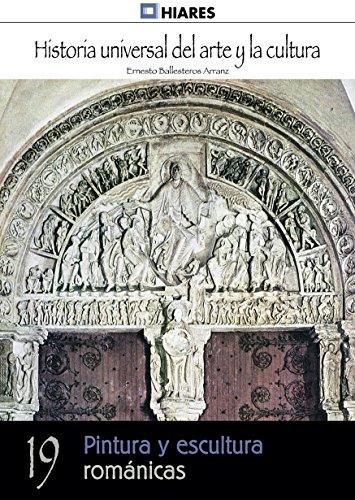 Pintura y escultura románicas (Historia Universal del Arte y la Cultura nº 19) por Ernesto Ballesteros Arranz