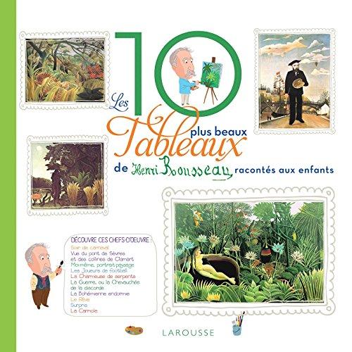 [Les] 10 plus beaux tableaux du Douanier Rousseau racontes aux enfants