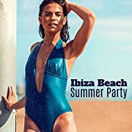 Ibiza Beach Summer Party – Chill Out Music, Summer Vibes, Party Music, Sexy Dance, Beach Sounds