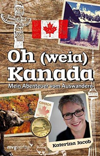 Oh (weia) Kanada: Mein Abenteuer vom Auswandern (Reiseführer 2015 Kanada)