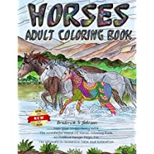 Horses Adult Coloring Book: Melt Your Stress Away With The Wonderful World Of Horses Coloring Book 40 Creative Design Pages For The Ultimate In Immersive Calm and Relaxation