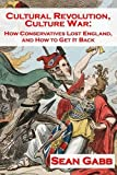 Cultural Revolution, Culture War: How Conservatives Lost England, and How to Get it Back