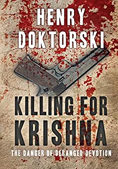 Killing for Krishna: The Danger of Deranged Devotion by [Doktorski, Henry]