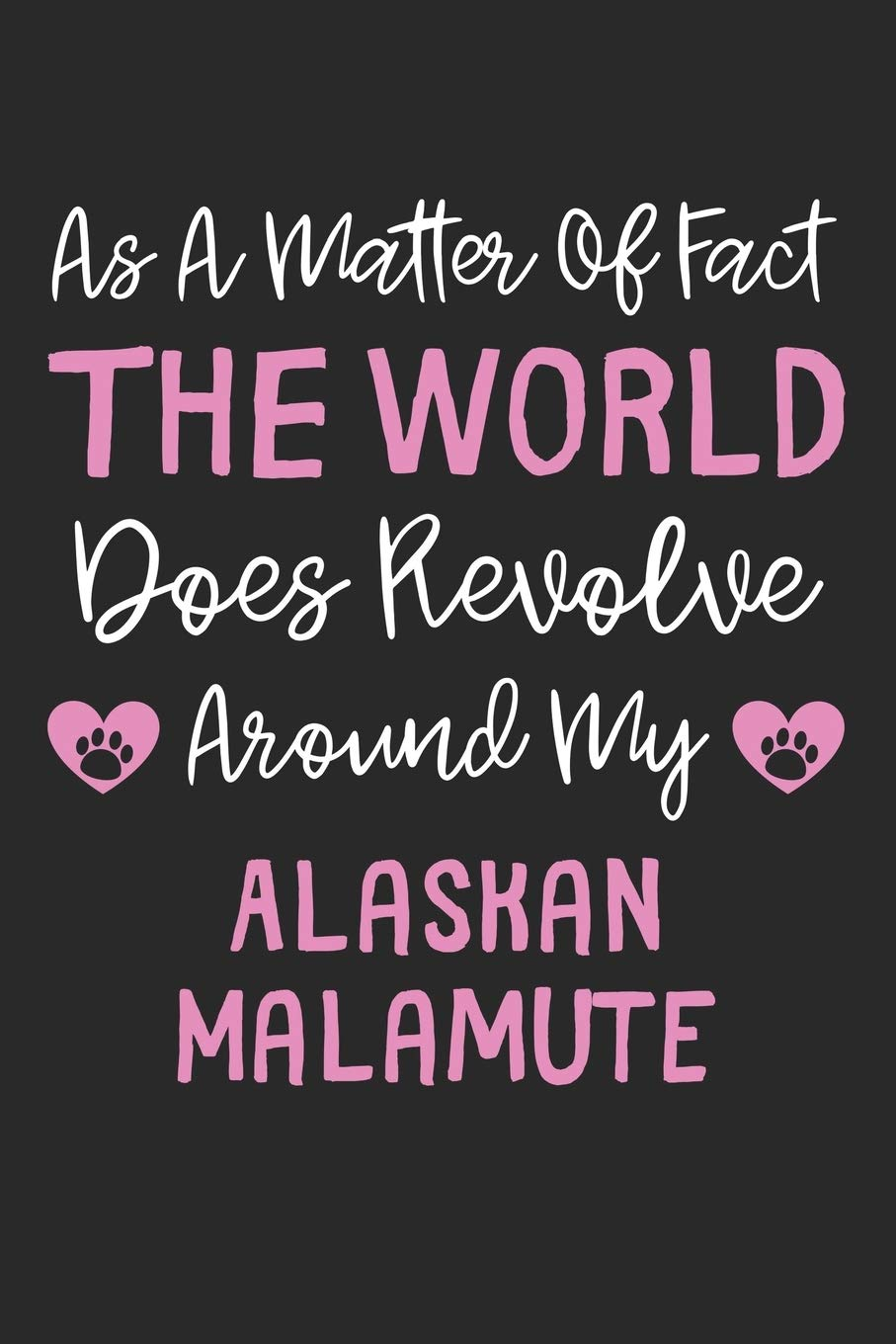As A Matter Of Fact The World Does Revolve Around My Alaskan Malamute: Lined Journal, 120 Pages, 6 x 9, Funny Alaskan Malamute Gift Idea, Black Matte … Revolve Around My Alaskan Malamute Journal)