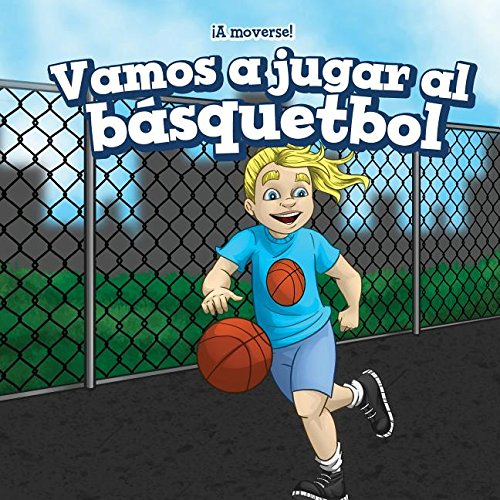 Vamos a jugar al básquetbol (Let's Play Basketball) (A Moverse!/ Let's Get Active!) por Gloria Santos