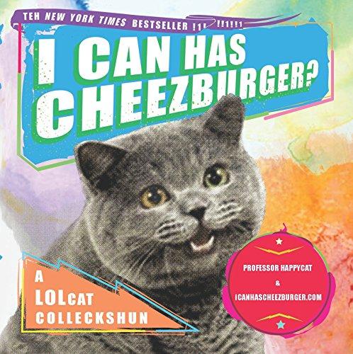 I Can Has Cheezburger?: A LOLcat Colleckshun -