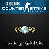 Counter Strike CSGO Guide to Global: The all inclusive guide to getting Global Elite
