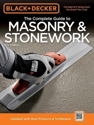 Complete Guide to Masonry and Stonework: Poured Concrete Brick and Block Natural Stone Stucco (Black + Decker Complete Guide To...)