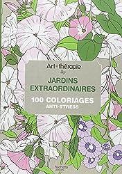 Art-thérapie : jardins extraordinaires: 100 coloriages anti-stress