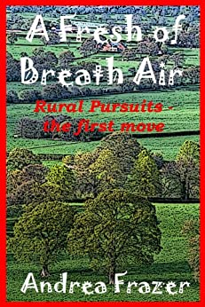 A Fresh of Breath Air (Rural Pursuits - The first move Book 1) (English Edition) par [Frazer, Andrea]