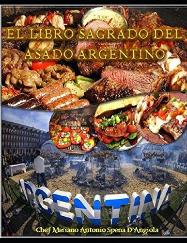 El Libro Sagrado del Asado Argentino por Mariano Antonio Spena D'Angiola