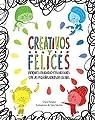Creativos y felices: Entrena tu creatividad y tus emociones con las pequeñas mentes de colores par Peñalver