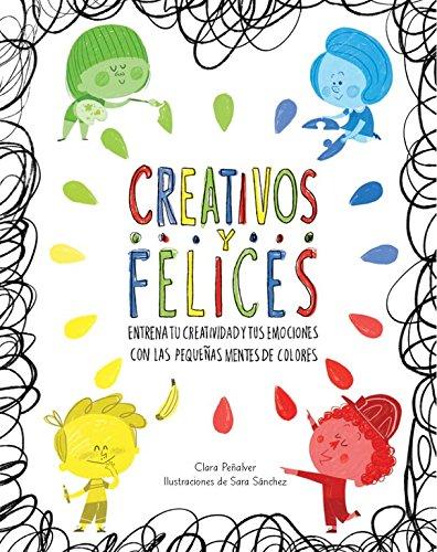 Creativos y felices: Entrena tu creatividad y tus emociones con las pequeñas mentes de colores
