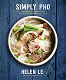Simply Pho: A Complete Course in Preparing Authentic Vietnamese at Home