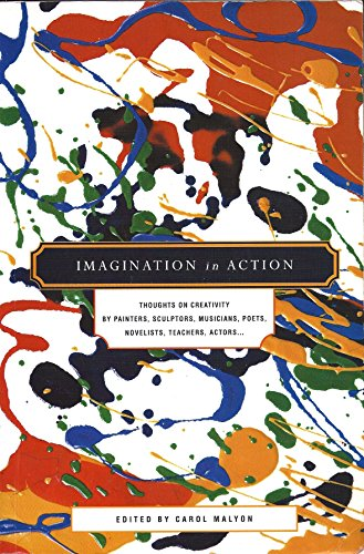 Imagination in Action: Thoughts on Creativity by Painters, Sculptors, Musicians, Poets, Novelists, Teachers, Actors